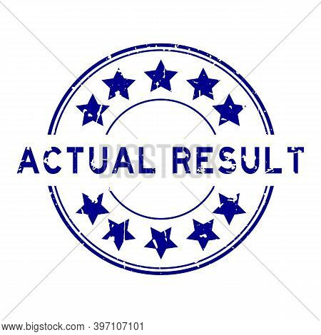 Grunge Blue Actual Result Word With Star Icon Round Rubber Seal Stamp On White Background