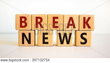 Break News Time. Wooden Blocks With Words 'break News'. Beautiful White Background. Business And Bre