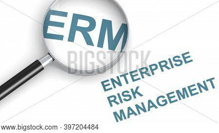 Erm , Enterprise Risk Management, Word Under Magnifying Glass, 3d Rendering