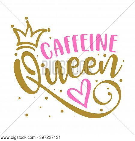 Caffeine Queen - lable, gift tag, text. Coffee Princess. Good for T shirts, clothes, mugs, posters, textiles, gifts, girl boss sets.