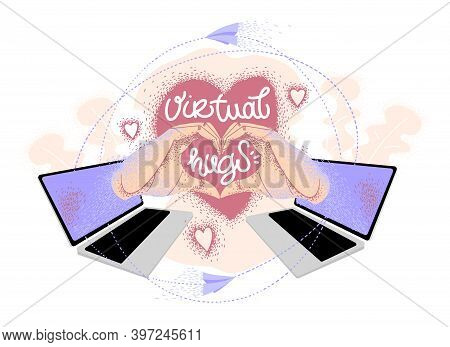 Virtual Hugs, Vector Modern Calligraphy With Laptops, Hands And Heart. Hugging Phrase, Social Media