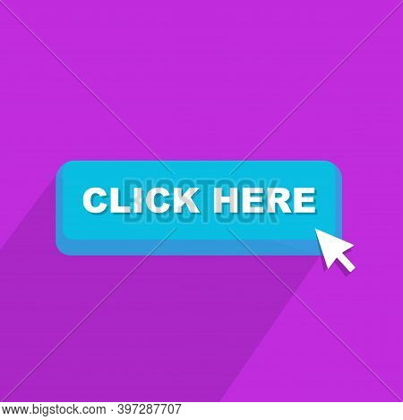 Click Here Web Button. Click Here Sign With Pointer. Click Here Modern 3d Banner With Long Shadow. V