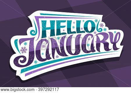 Vector Lettering Hello January, Cut Paper Badge With Curly Calligraphic Font, Decorative Art Flouris