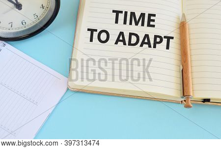 Handwriting Text Time To Adapt. Concept Meaning Moment To Adjust Oneself To Changes Embrace Innovati