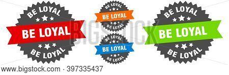 Be Loyal Sign. Round Ribbon Label Set. Seal