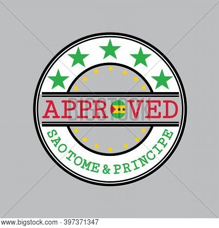 Vector Stamp Of Approved Logo With Sao Tome Flag In The Shape Of O And Text Sao Tome And Principe. G