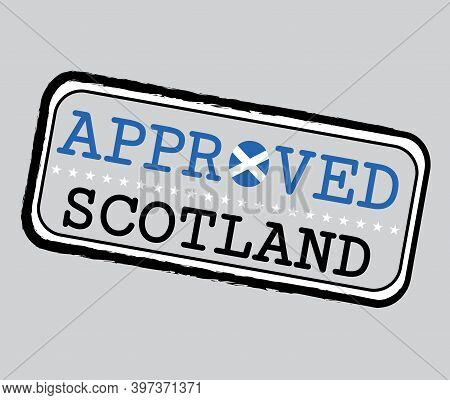 Vector Stamp Of Approved Logo With Scottish Flag In The Shape Of O And Text Scotland. Grunge Rubber