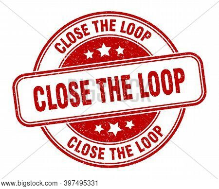 Close The Loop Stamp. Close The Loop Label. Round Grunge Sign
