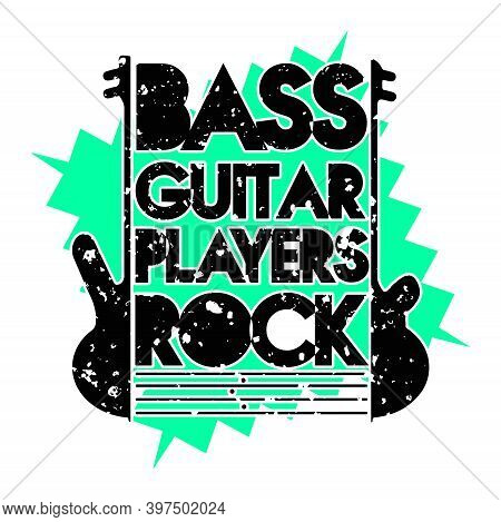 Bass Guitar Players Rock Graphic Illustration On A White Background.  Grunge Design With Bass Guitar