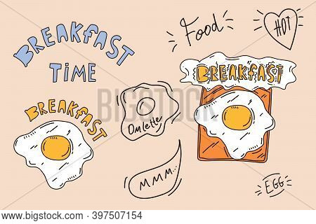 Beautiful Breakfast Set. Cute Inscription Time For Breakfast And Food With Egg, Omelet, Toast In The
