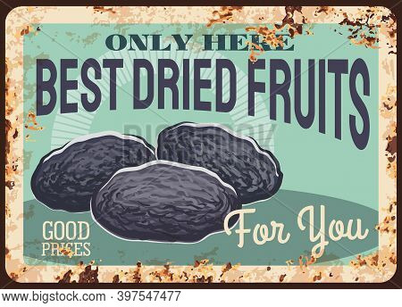 Prunes Rusty Metal Plate, Vector Dried Fruits And Candied Berries Vintage Rust Tin Sign. Dry Damson