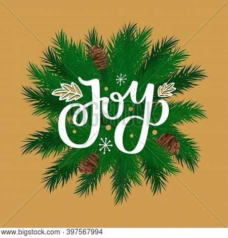 Joy Pine Tree Branches And Cones Leaves Wreath Vector. Christmas Holiday Celebration, Spruce Twig Pl