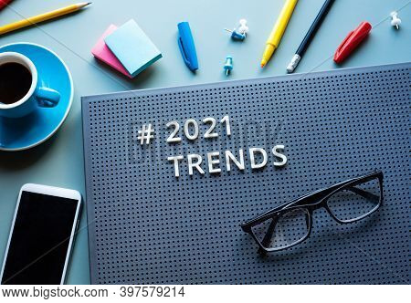 2021 Trends And Business Vision Concepts With Text On Modern Desk.communication Plan.no People