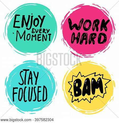 Collection Of Colorful Stickers, Labels In Circles. Enjoy Every Moment. Work Hard. Stay Focused. Bam
