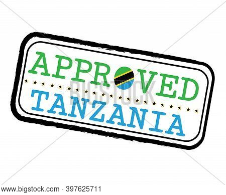 Vector Stamp Of Approved Logo With Tanzania Flag In The Shape Of O And Text Tanzania. Grunge Rubber