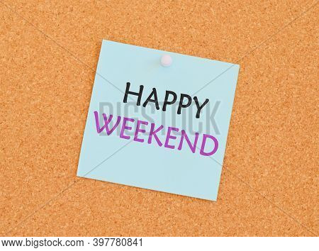 Writing Note Showing Happy Weekend. Business Photo Showcasing Wishing Someone To Have A Blissful Wee