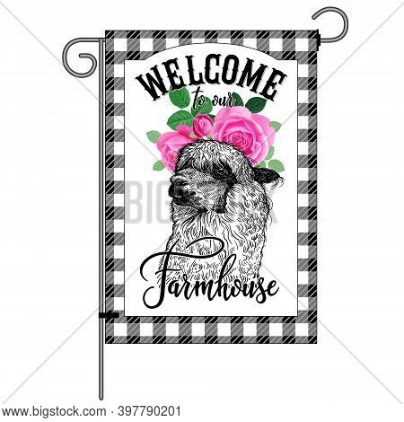 Farm Flag. Welcome To Our Farmhouse. Lama Head Close Up, Garden Flowers Roses And Check Pattern. Far