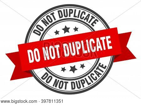 Do Not Duplicate Label. Do Not Duplicateround Band Sign. Do Not Duplicate Stamp
