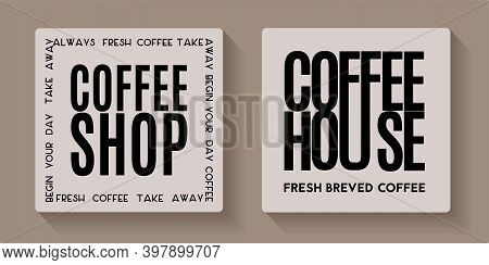 Coffee Shop And Coffee House Signs. Vector Typography Composition For Logo, Label, Badges Or Cafe Me