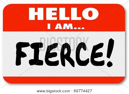 Hello I Am Fierce words on a red name tag or sticker warning others you are dangerous, bold, cutthroat and someone to be feared