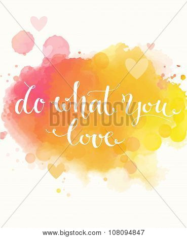 Do what you love. Inspirational quote on colorful yellow and pink watercolor imitation background, b