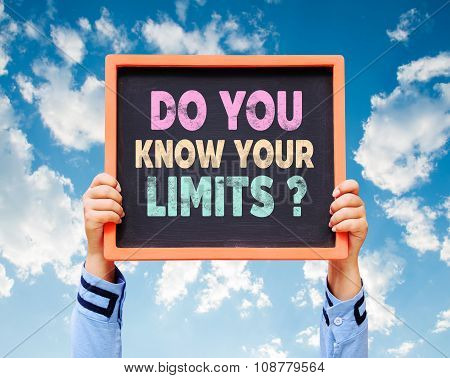 Hands Are Holding The Blackboard Of Message Do You Know Your Limits?