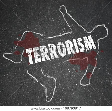 Terrorism word on a chalk outline of a dead body victim or casualty of killing by fundamentalist terrorist group or cell