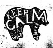 Hand drawn illustration of bear silhouette - keep calm and stay wild at heart poster