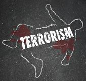 Terrorism word on a chalk outline of a dead body victim or casualty of killing by fundamentalist terrorist group or cell poster