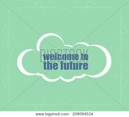 Text Welcome To The Future. Business Concept . Word Cloud. Successful Idea For Business