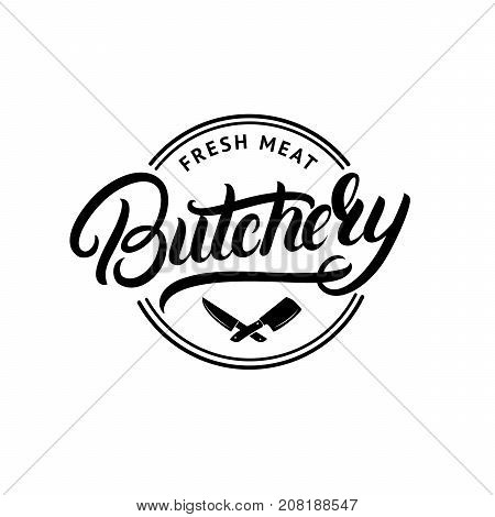 Butchery hand written lettering logo, label, badge, emblem. Template for shop, cover, sticker, print, business works. Vintage retro style Isolated on background Vector illustration