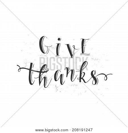 Vector thanksgiving lettering. Calligraphy postcard or poster graphic design typography element. Hand written vector postcard. Give Thanks.