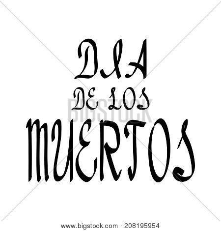 Dia de los muertos lettering holiday calligraphy black brush for banner poster greeting card party invitation of vector illustration