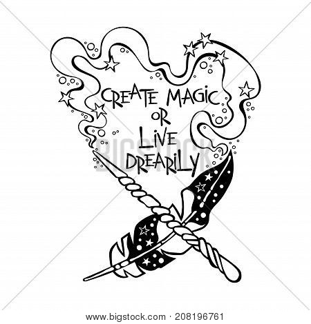 Create magic or live drearily. Magic wand. Feather. Lettering. Isolated vector object on white background.