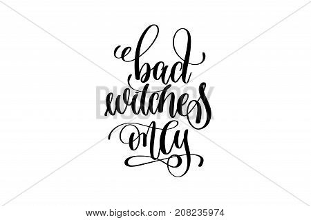 bad witches only hand lettering inscription quote to witch party on halloween holiday, black and white calligraphy vector illustration