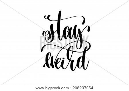stay weird hand lettering inscription quote to witch party on halloween holiday, black and white calligraphy vector illustration