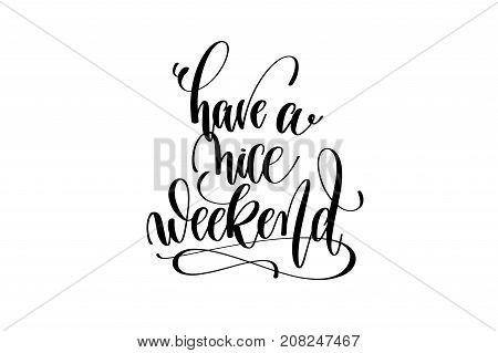 have a nice weekend motivational and inspirational quote, typography printable wall art, handwritten lettering isolated on white background, black ink calligraphy vector illustration