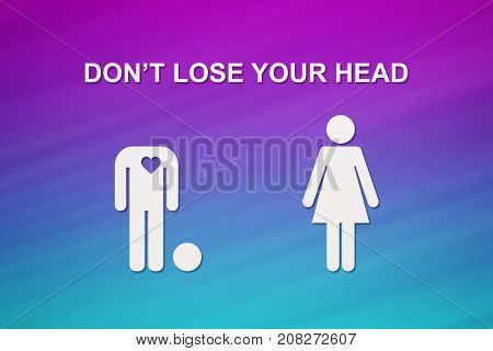 Paper man without head and woman with text DON'T LOSE YOUR HEAD. Love relation concept. Abstract conceptual image