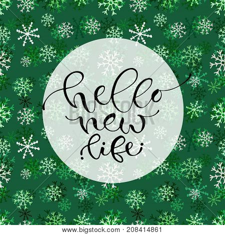 Hello new life. Handwritten Christmas greeting card design on green snowflakes seamless patern. Wrapping paper. Calligraphic vector illustration