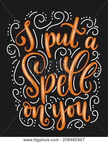 I put a spell on you halloween quote isolated on white. Hand drawn inspirational Halloween phrase. Modern lettering art for poster, greeting card, party.