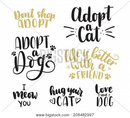 Adopt a pet lettering set. Adopt a Cat. Adopt a Dog. Don't shop,adopt. Life is better with a friend. Hug your cat. Love your dog. Hand drawn inspirational lettering for poster, greeting card, t-shirt.