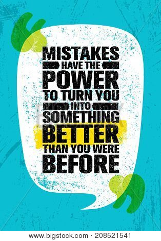 Mistakes Have The Power To Turn You Into Something Better Than You Were Before. Inspiring Creative Motivation Quote Poster Template. Vector Typography Banner Design Concept On Grunge Rough Background