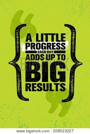 A Little Progress Each Day Adds Up To Big Results. Inspiring Creative Motivation Quote Poster Template. Vector Typography Banner Design Concept On Grunge Texture Rough Background