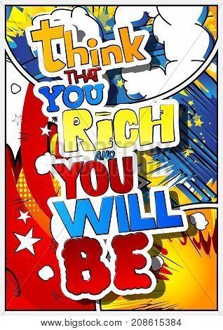 Think that you rich and you will be. Vector illustrated comic book style design. Inspirational motivational quote.