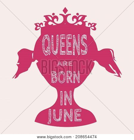 Vintage queen silhouette. Medieval queen profile. Elegant silhouette of a female head. Queens are born in june text. Motivation quote vector.