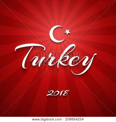 Inscription Turkey 2018 crescent and star on a background of smooth red lines Flag of Turkey abstract background Vector