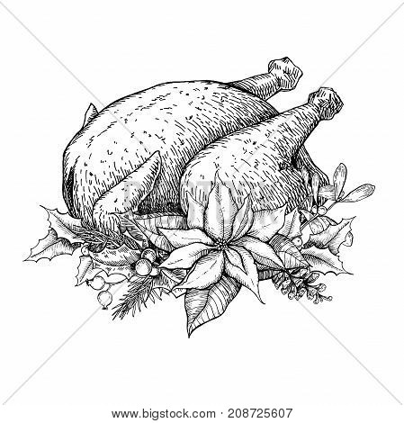 Christmas or thanksgiving turkey. Hand drawn vector illustration. Holiday traditional dinner. Roasted chicken meat with xmas plants mistletoe, poinsettia, holly, pinecone. Food sketch for restaurant and cafe menu.