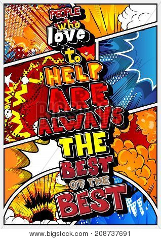 People who love to help are always the best of the best. Vector illustrated comic book style design. Inspirational motivational quote.