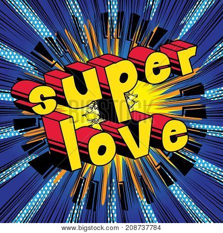 Super Love - Comic book style word on abstract background.