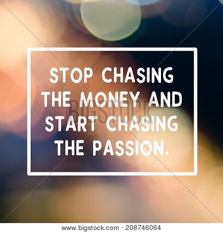 Motivational And Inspirational Business Quotes - Stop Chasing The Money And Start Chasing The Passio